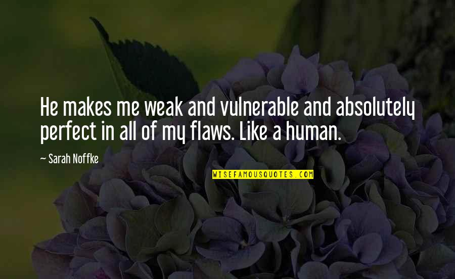 To Me You Re Perfect Quotes By Sarah Noffke: He makes me weak and vulnerable and absolutely