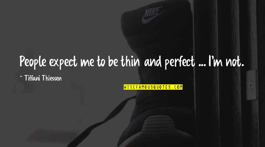 To Me You Re Perfect Quotes By Tiffani Thiessen: People expect me to be thin and perfect