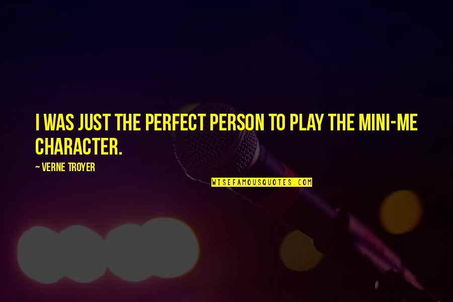To Me You Re Perfect Quotes By Verne Troyer: I was just the perfect person to play