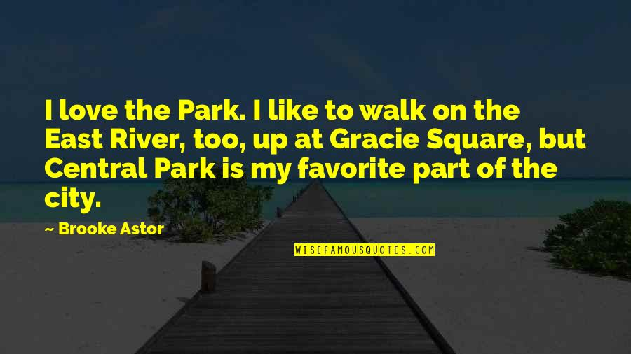 To My Love Quotes By Brooke Astor: I love the Park. I like to walk