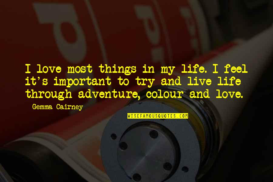 To My Love Quotes By Gemma Cairney: I love most things in my life. I