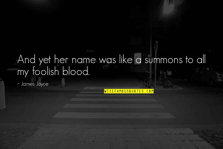 To My Love Quotes By James Joyce: And yet her name was like a summons
