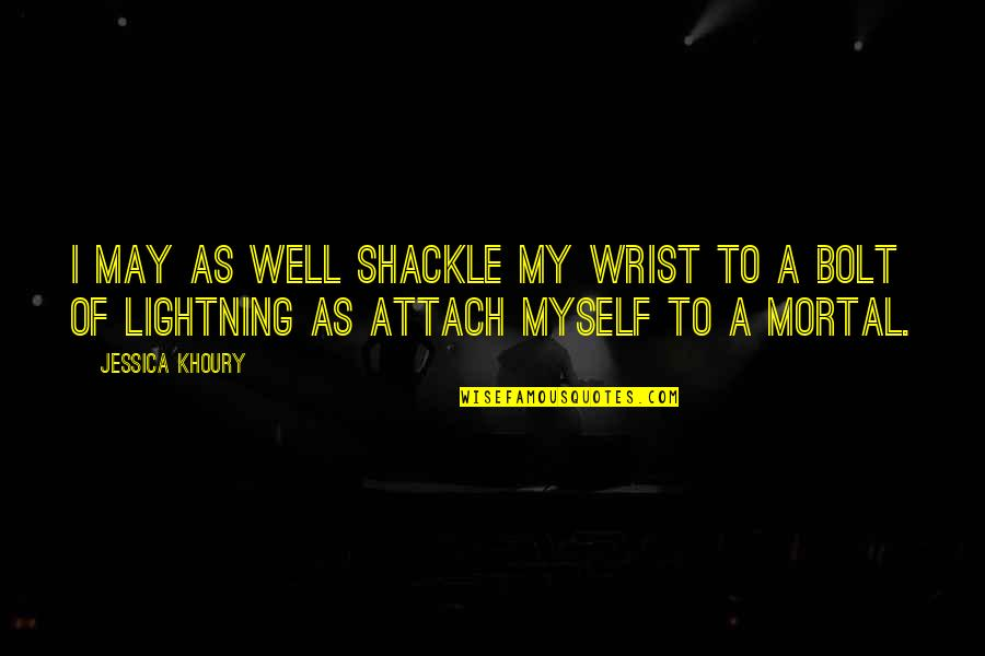 To My Love Quotes By Jessica Khoury: I may as well shackle my wrist to