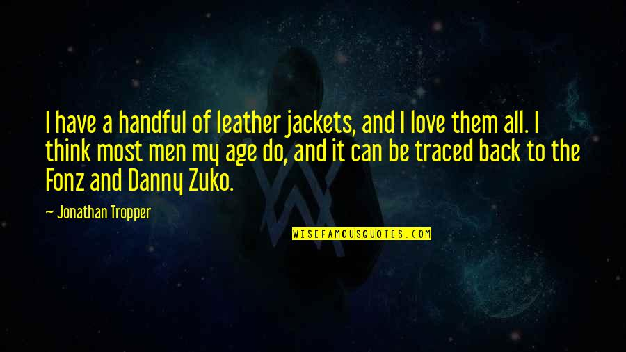 To My Love Quotes By Jonathan Tropper: I have a handful of leather jackets, and
