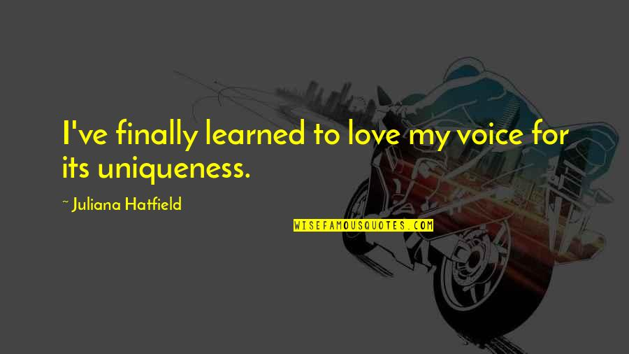 To My Love Quotes By Juliana Hatfield: I've finally learned to love my voice for
