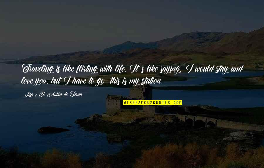 To My Love Quotes By Lisa St. Aubin De Teran: Traveling is like flirting with life. It's like