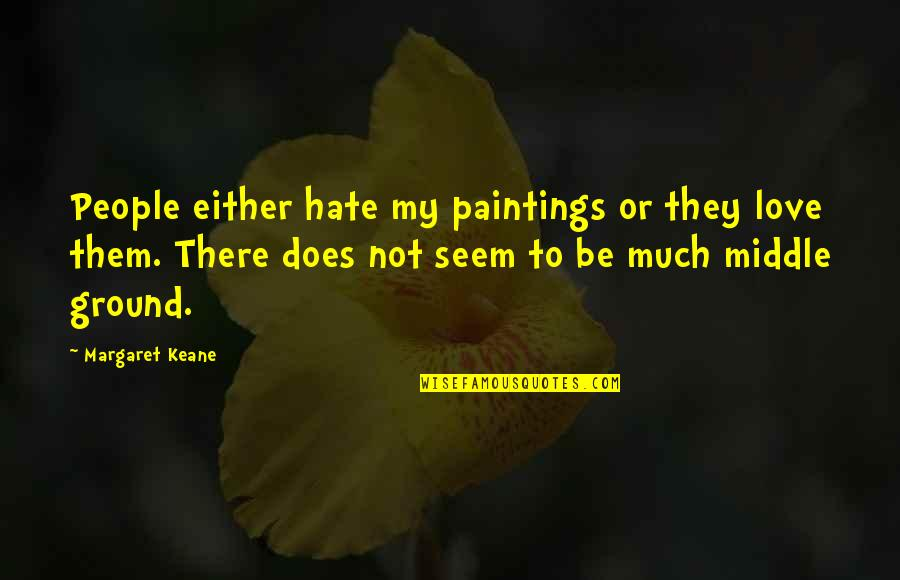 To My Love Quotes By Margaret Keane: People either hate my paintings or they love