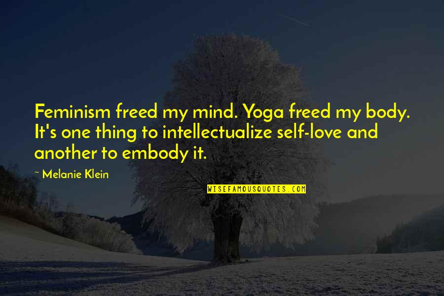 To My Love Quotes By Melanie Klein: Feminism freed my mind. Yoga freed my body.