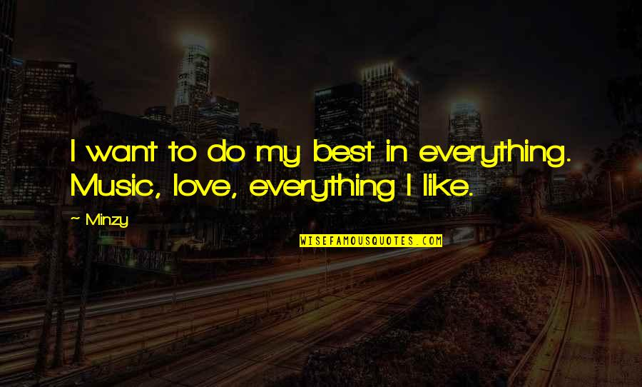 To My Love Quotes By Minzy: I want to do my best in everything.