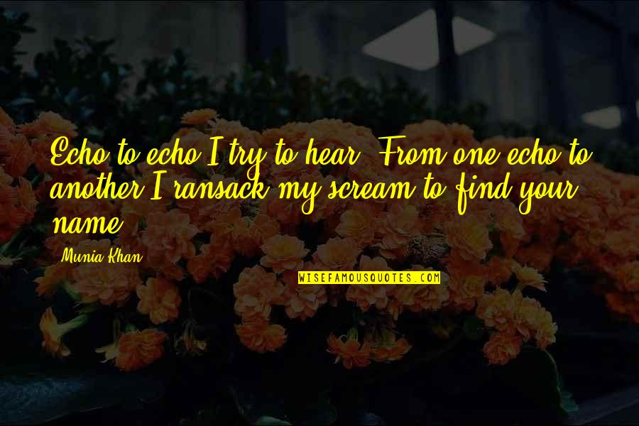 To My Love Quotes By Munia Khan: Echo to echo I try to hear. From