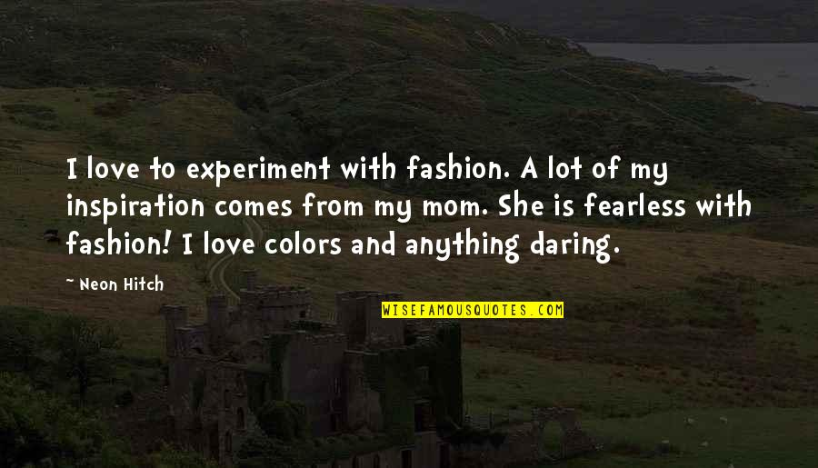 To My Love Quotes By Neon Hitch: I love to experiment with fashion. A lot