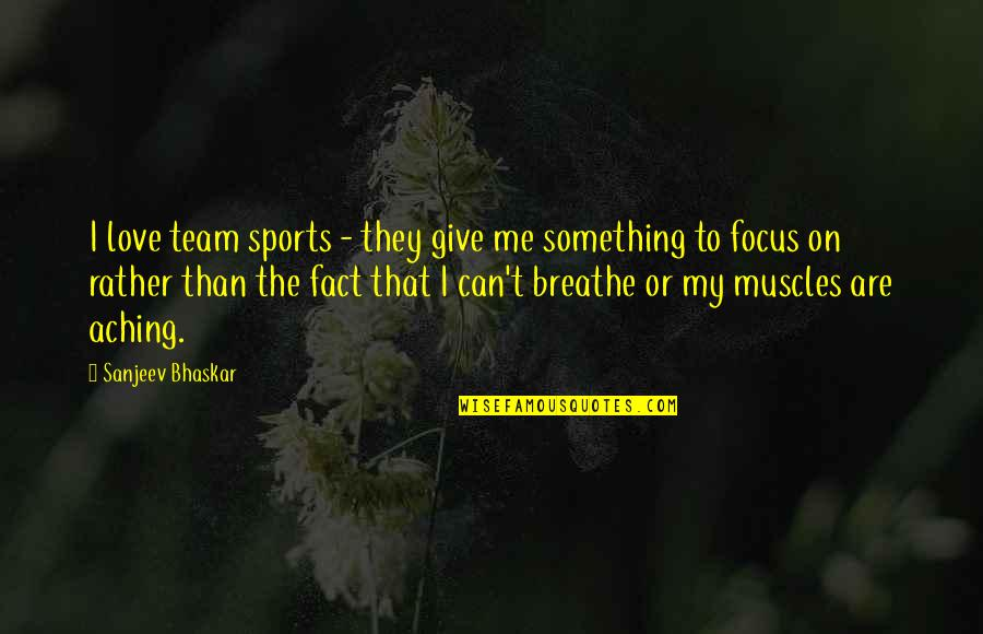 To My Love Quotes By Sanjeev Bhaskar: I love team sports - they give me