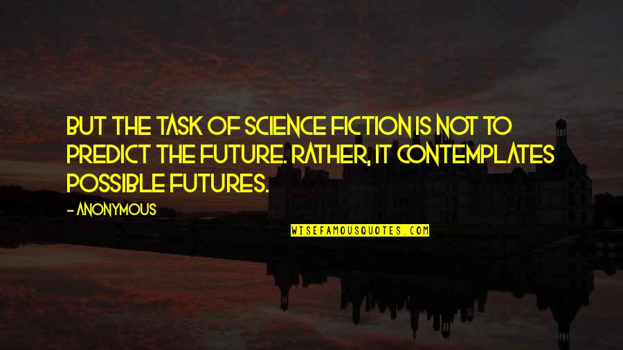To Predict The Future Quotes By Anonymous: But the task of science fiction is not