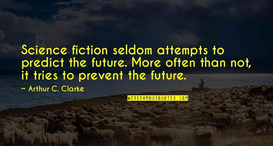 To Predict The Future Quotes By Arthur C. Clarke: Science fiction seldom attempts to predict the future.
