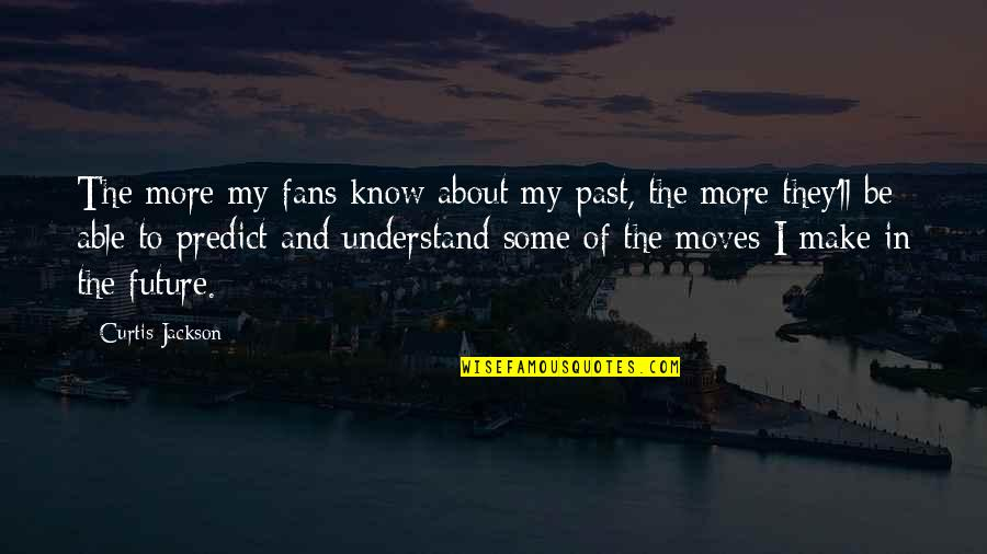 To Predict The Future Quotes By Curtis Jackson: The more my fans know about my past,