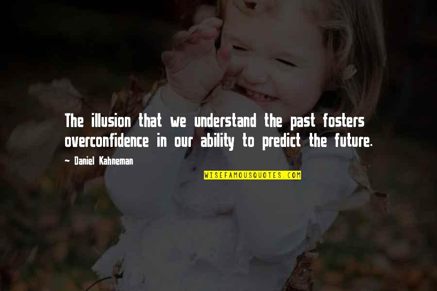 To Predict The Future Quotes By Daniel Kahneman: The illusion that we understand the past fosters