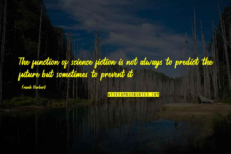 To Predict The Future Quotes By Frank Herbert: The function of science fiction is not always