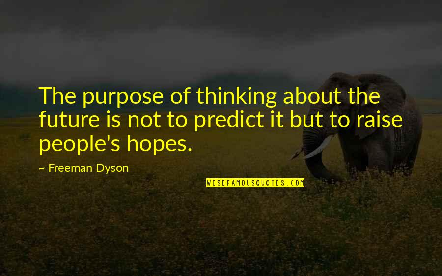 To Predict The Future Quotes By Freeman Dyson: The purpose of thinking about the future is