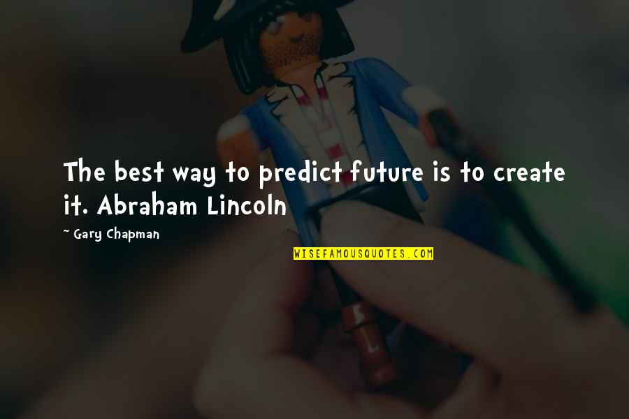 To Predict The Future Quotes By Gary Chapman: The best way to predict future is to