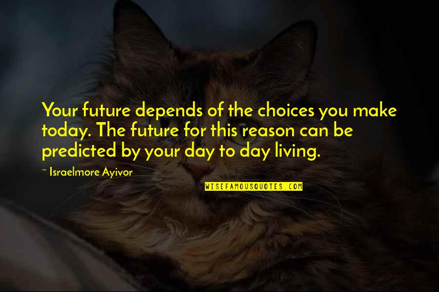 To Predict The Future Quotes By Israelmore Ayivor: Your future depends of the choices you make