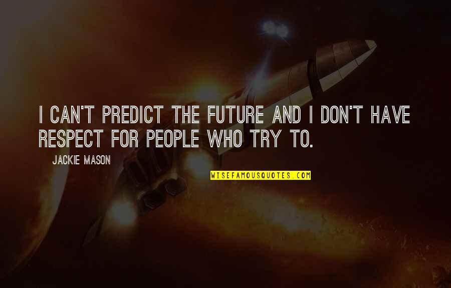 To Predict The Future Quotes By Jackie Mason: I can't predict the future and I don't