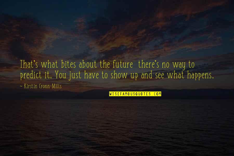 To Predict The Future Quotes By Kirstin Cronn-Mills: That's what bites about the future there's no