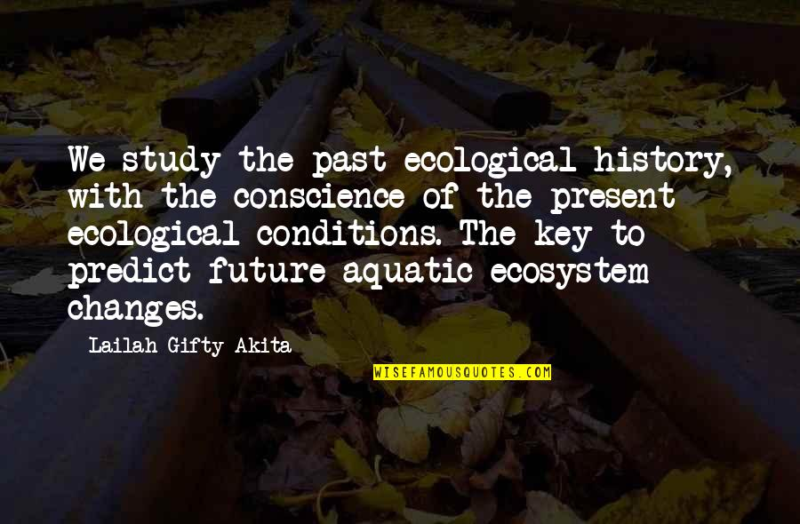 To Predict The Future Quotes By Lailah Gifty Akita: We study the past ecological history, with the