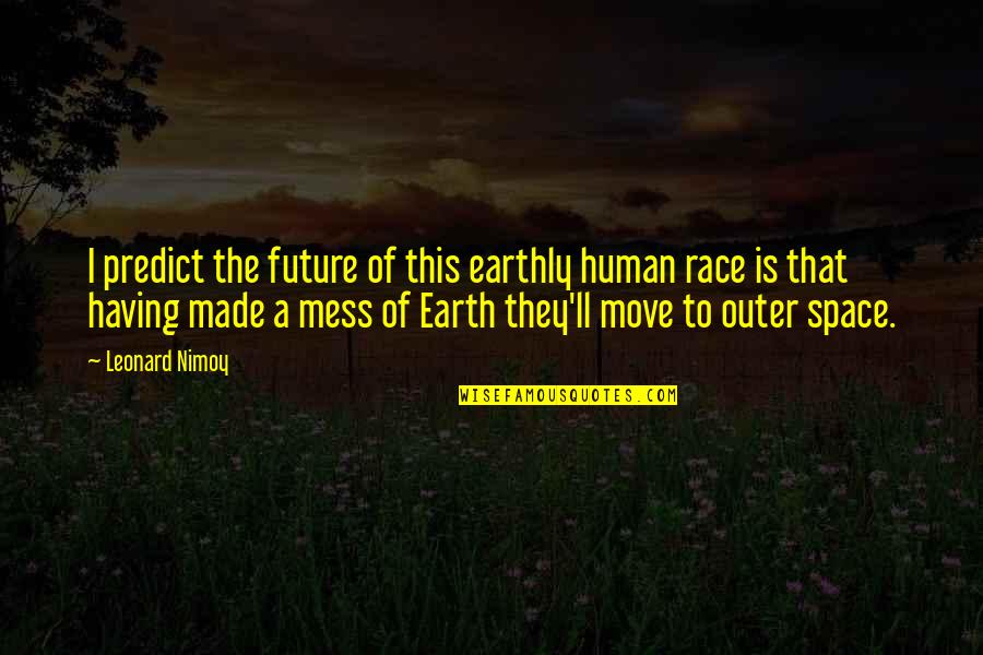 To Predict The Future Quotes By Leonard Nimoy: I predict the future of this earthly human