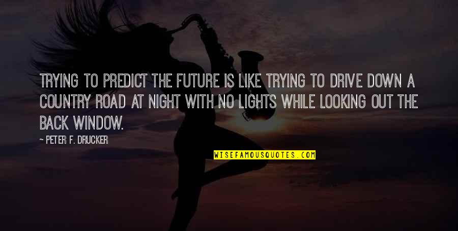 To Predict The Future Quotes By Peter F. Drucker: Trying to predict the future is like trying