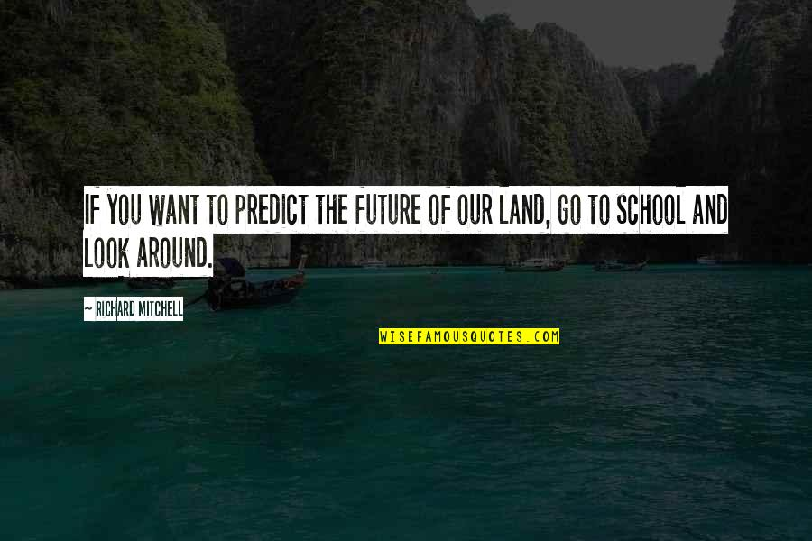 To Predict The Future Quotes By Richard Mitchell: If you want to predict the future of