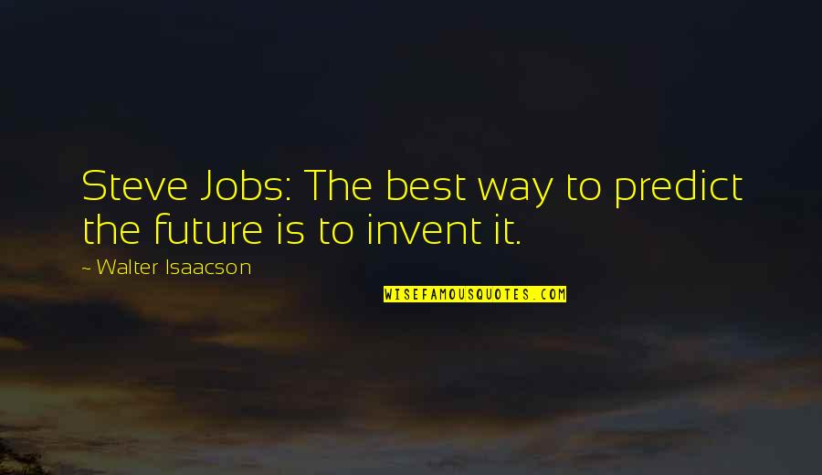 To Predict The Future Quotes By Walter Isaacson: Steve Jobs: The best way to predict the