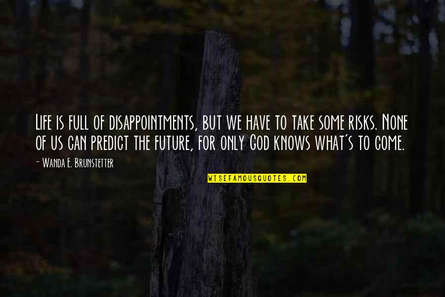 To Predict The Future Quotes By Wanda E. Brunstetter: Life is full of disappointments, but we have