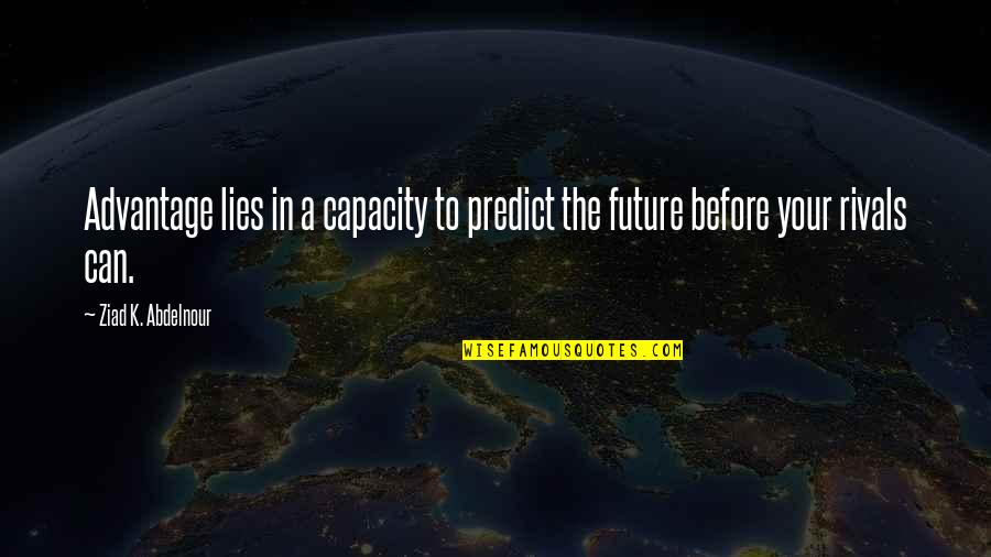To Predict The Future Quotes By Ziad K. Abdelnour: Advantage lies in a capacity to predict the