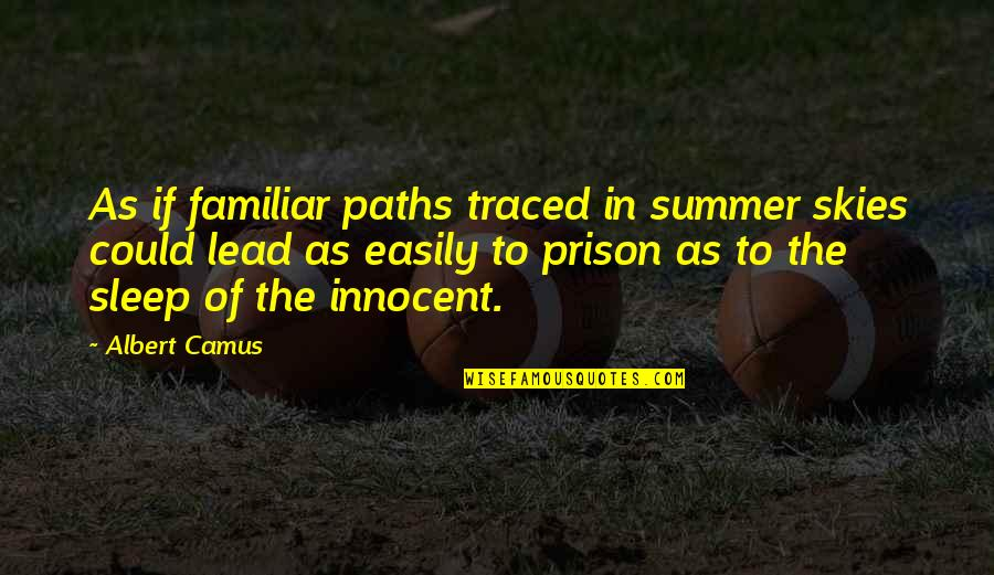 To Sleep Quotes By Albert Camus: As if familiar paths traced in summer skies