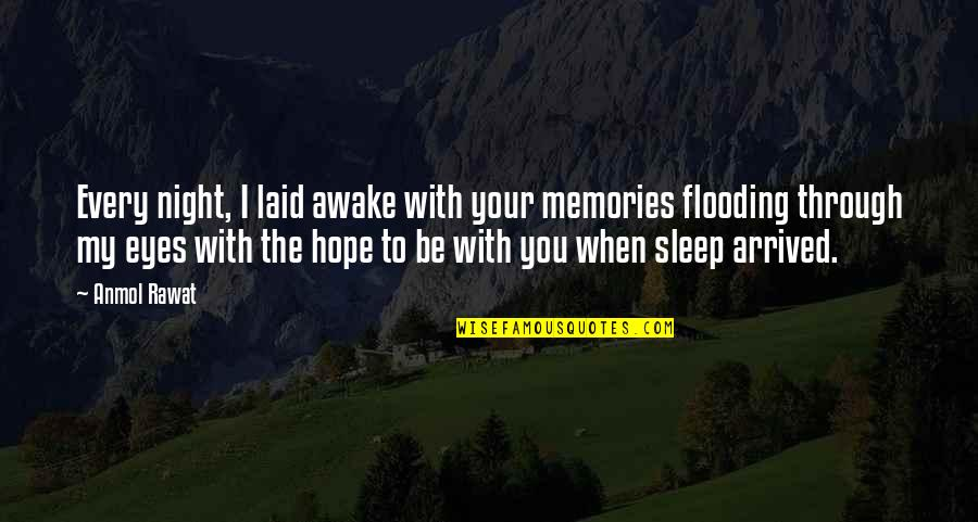 To Sleep Quotes By Anmol Rawat: Every night, I laid awake with your memories