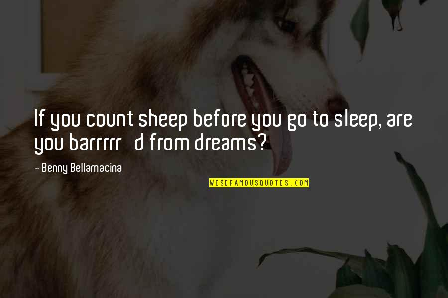 To Sleep Quotes By Benny Bellamacina: If you count sheep before you go to
