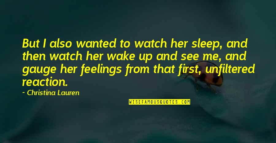 To Sleep Quotes By Christina Lauren: But I also wanted to watch her sleep,