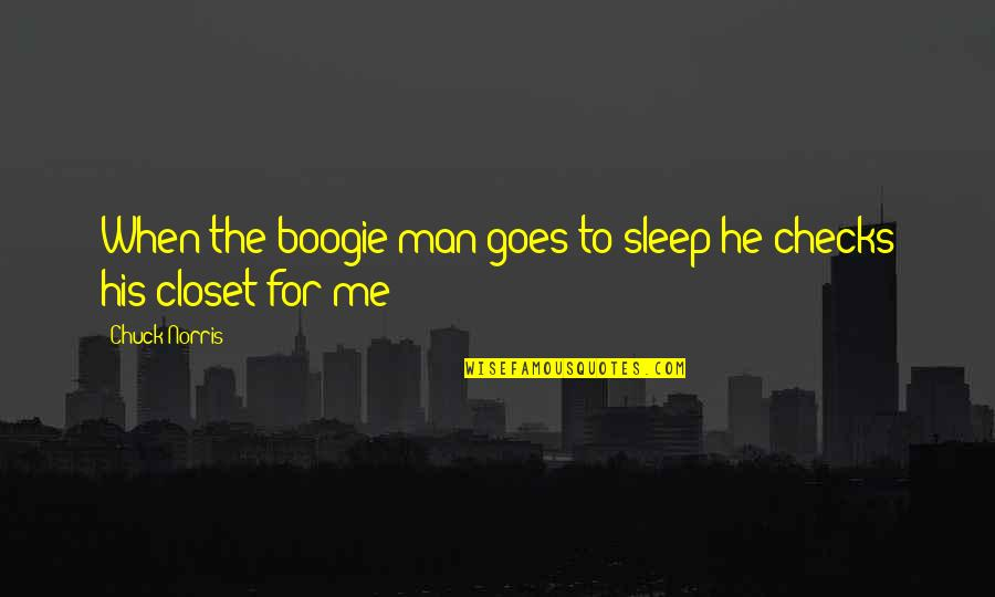 To Sleep Quotes By Chuck Norris: When the boogie man goes to sleep he