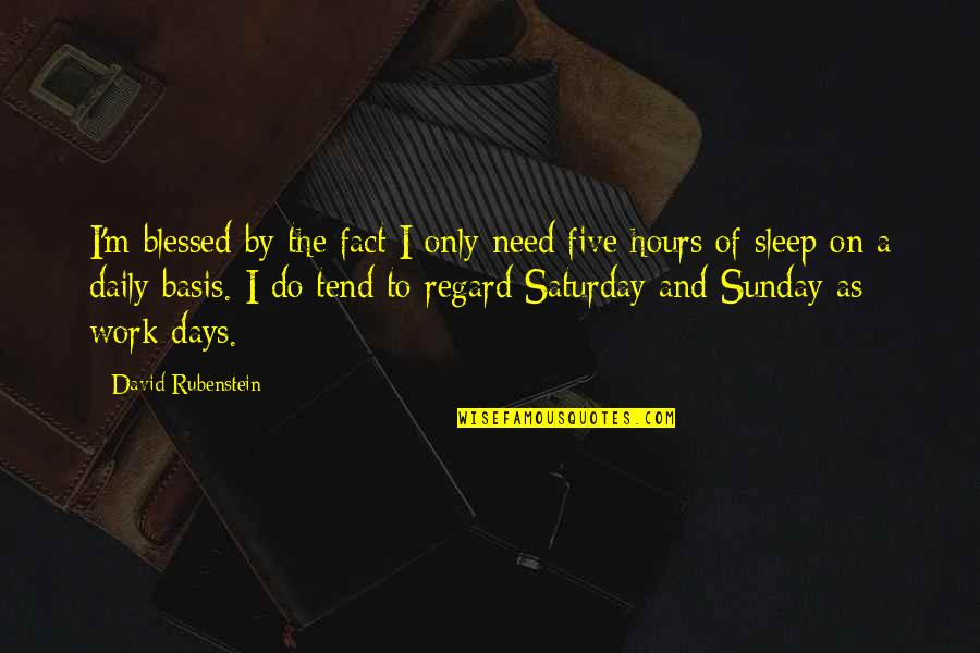 To Sleep Quotes By David Rubenstein: I'm blessed by the fact I only need