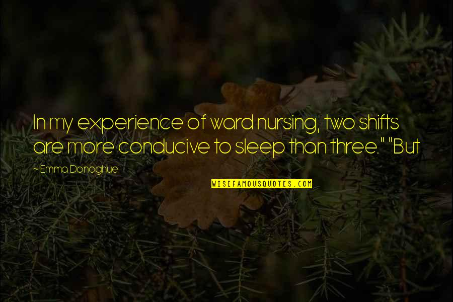 To Sleep Quotes By Emma Donoghue: In my experience of ward nursing, two shifts