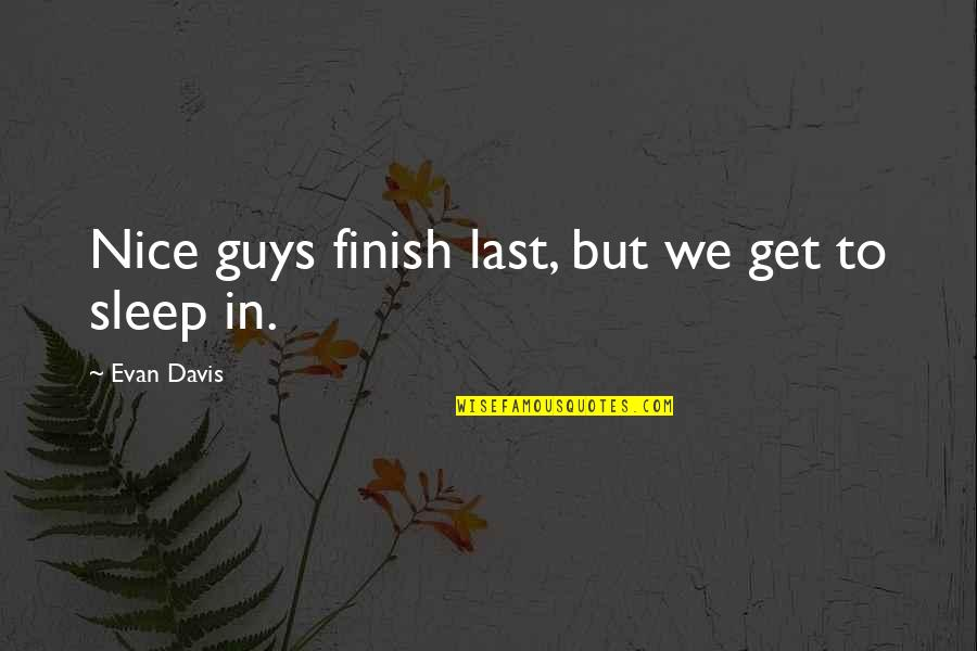 To Sleep Quotes By Evan Davis: Nice guys finish last, but we get to