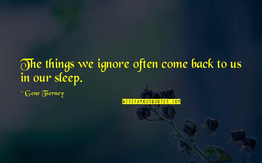 To Sleep Quotes By Gene Tierney: The things we ignore often come back to