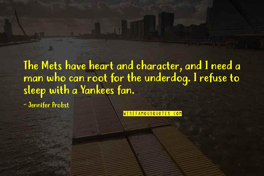 To Sleep Quotes By Jennifer Probst: The Mets have heart and character, and I