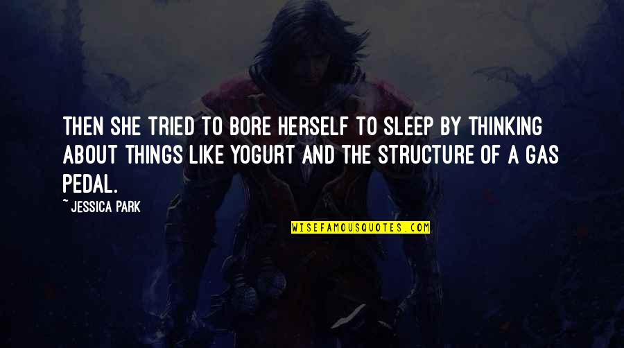 To Sleep Quotes By Jessica Park: Then she tried to bore herself to sleep
