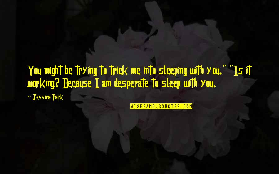 To Sleep Quotes By Jessica Park: You might be trying to trick me into