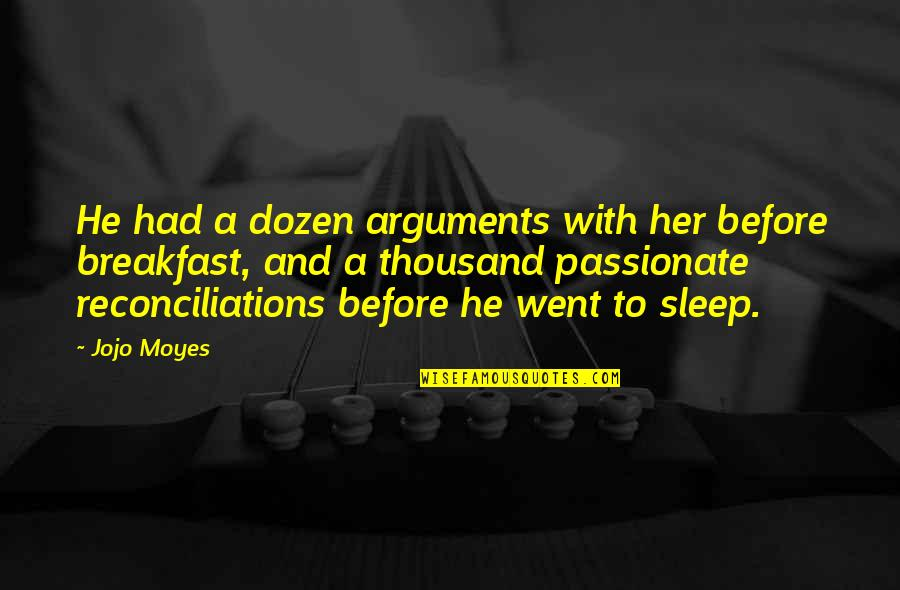 To Sleep Quotes By Jojo Moyes: He had a dozen arguments with her before