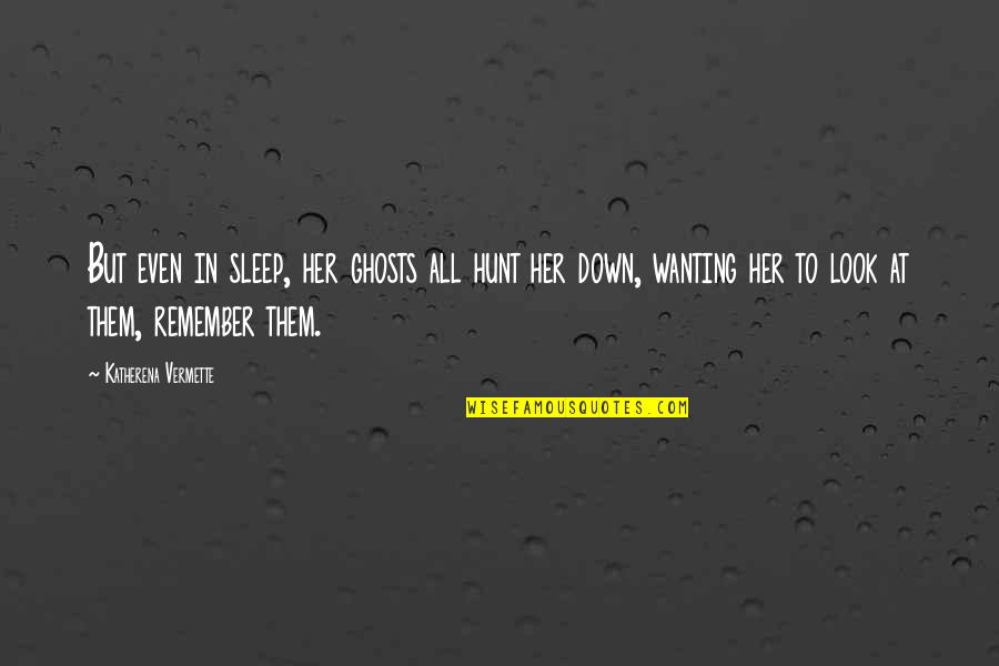 To Sleep Quotes By Katherena Vermette: But even in sleep, her ghosts all hunt