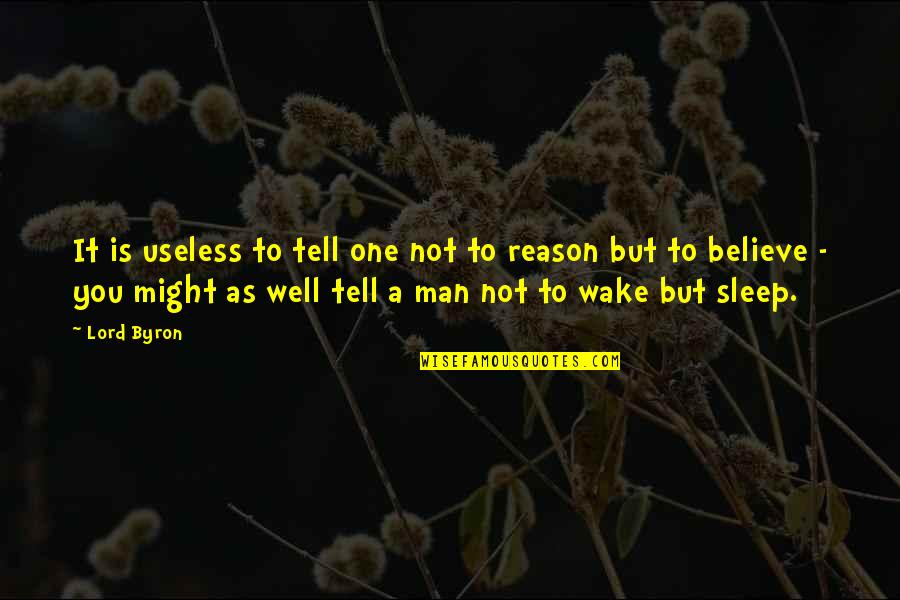 To Sleep Quotes By Lord Byron: It is useless to tell one not to