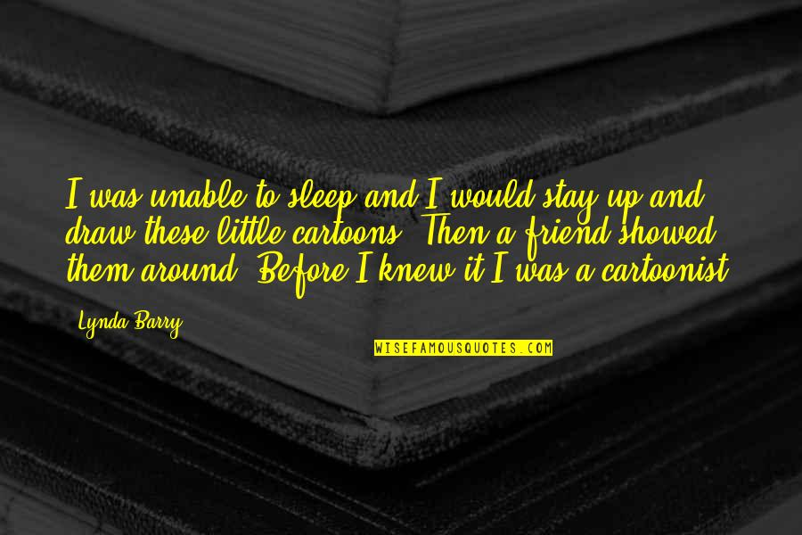 To Sleep Quotes By Lynda Barry: I was unable to sleep and I would