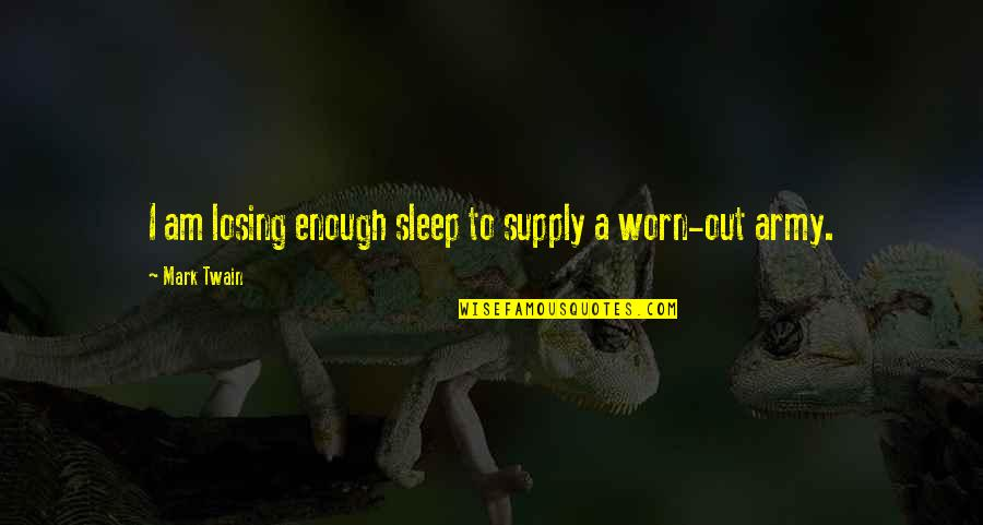 To Sleep Quotes By Mark Twain: I am losing enough sleep to supply a